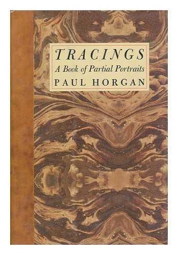 Tracings : A Book of Partial Portraits: Horgan, Paul