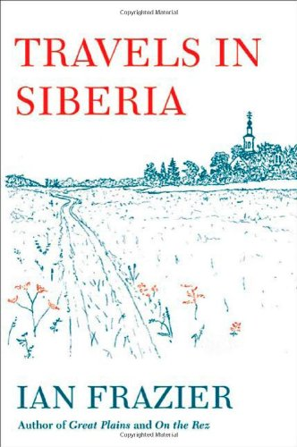 Travels in Siberia (0374278725) by Ian Frazier
