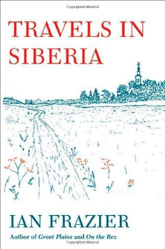 Travels in Siberia: Frazier, Ian