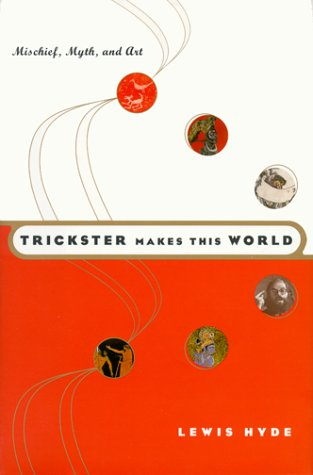 9780374279288: A Trickster Makes This World: Mischief, Myth and Art