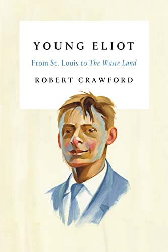9780374279448: Young Eliot: From St. Louis to the Waste Land