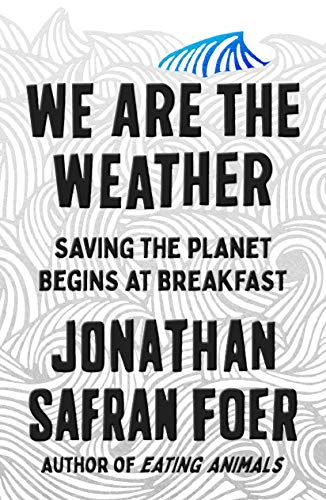 Book Cover: We Are the Weather: Saving the Planet Begins at Breakfast