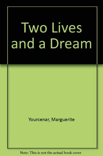 Two Lives and a Dream: Marguerite Yourcenar