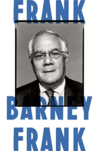 Frank: A Life in Politics from the Great Society to Same-Sex Marriage (SIGNED): Frank, Barney