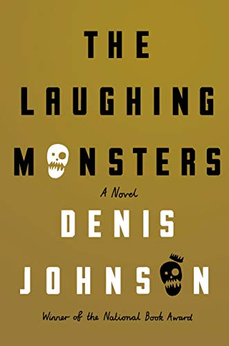 The Laughing Monsters (Signed First Edition): Denis Johnson