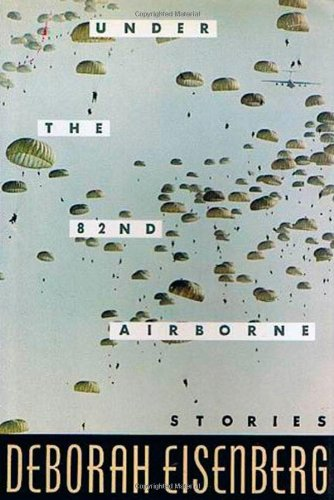 Under the 82nd Airborne : Stories: Eisenberg, Deborah