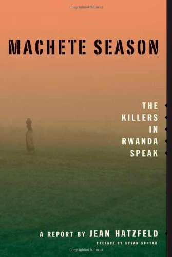 9780374280826: Machete Season: The Killers in Rwanda Speak