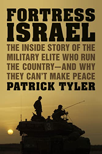 9780374281045: Fortress Israel: The Inside Story of the Military Elite Who Run the Country--and Why They Can't Make Peace