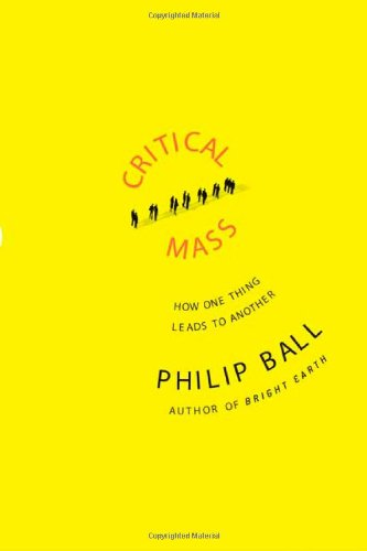 Critical Mass: How One Thing Leads to Another (0374281254) by Philip Ball