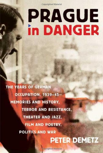 9780374281267: Prague in Danger: The Years of German Occupation, 1939-45: Memories and History, Terror and Resistance, Theater and Jazz, Film and Poetry, Politics and War