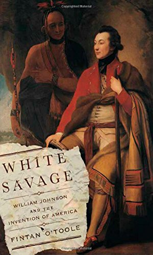9780374281281: White Savage: William Johnson and the Invention of America
