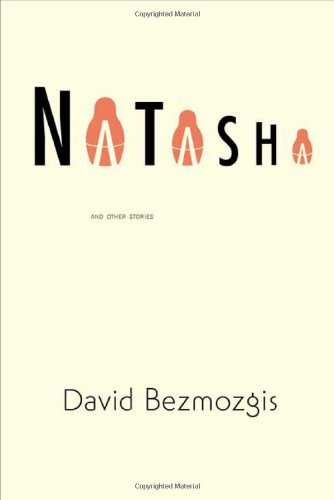 Natasha and Other Stories (Signed First Edition): David Bezmozgis
