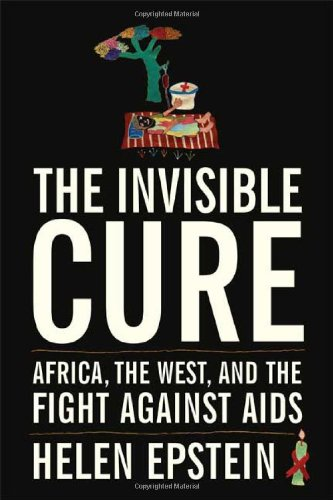 9780374281526: The Invisible Cure: Africa, the West, and the Fight Against AIDS