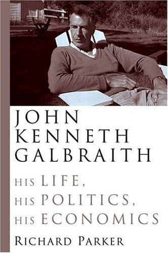 9780374281687: John Kenneth Galbraith: His Life, His Politics, His Economics