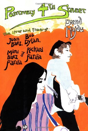 9780374281991: Positively 4th Street: The Lives and Times of Joan Baez, Bob Dylan, Mimi Baez Farina & Richard Farina