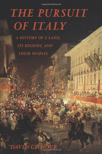 The Pursuit of Italy: A History of a Land, Its Regions, and Their Peoples: Gilmour, David
