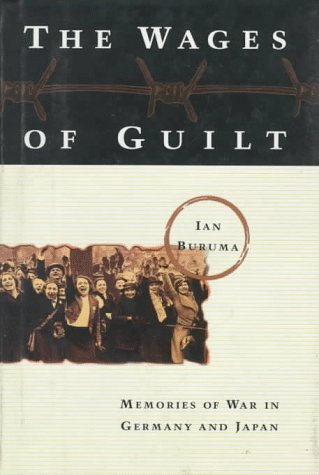 The Wages of Guilt: Memories of War in Germany and Japan: Buruma, Ian