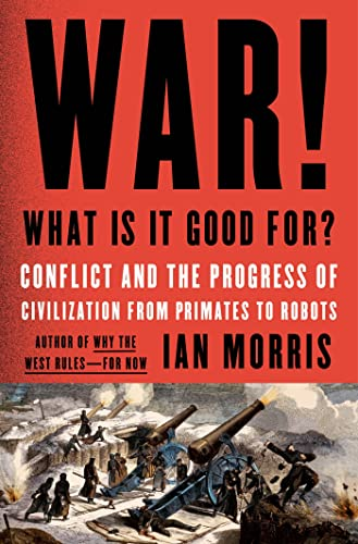9780374286002: War! What Is It Good For?: Conflict and the Progress of Civilization from Primates to Robots