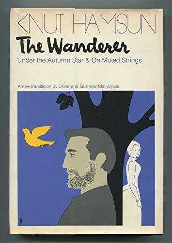The Wanderer; Under the Autumn Star & On Muted Strings: Hamsun, Knut