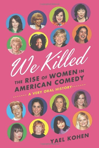 9780374287238: We Killed: The Rise of Women in American Comedy