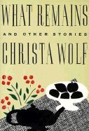 What Remains and Other Stories: Christa Wolf