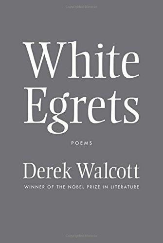 White Egrets: Poems: Derek Walcott