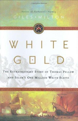 White Gold: The Extraordinary Story Of Thomas Pellow And Islams One Million European Slaves: Milton...