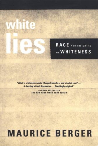 White Lies : Race and the Myths: Maurice Berger