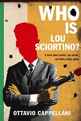 Who Is Lou Sciortino?: A Novel About Murder, the Movies, and Mafia Family Values: Ottavio Cappellani
