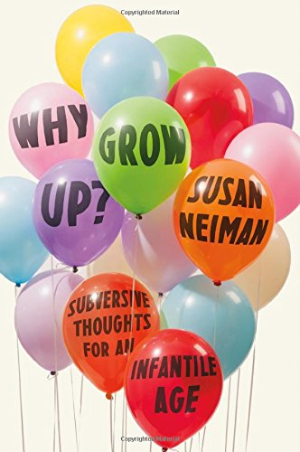9780374289966: Why Grow Up?: Subversive Thoughts for an Infantile Age