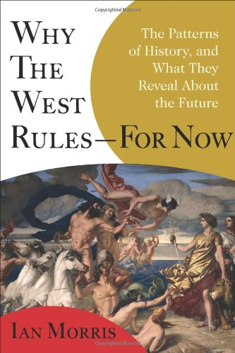 9780374290023: Why the West Rules--for Now: The Patterns of History, and What They Reveal About the Future