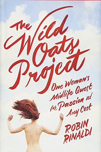 9780374290214: The Wild Oats Project: One Woman's Midlife Quest for Passion at Any Cost