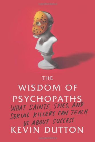 9780374291358: The Wisdom of Psychopaths: What Saints, Spies, and Serial Killers Can Teach Us about Success