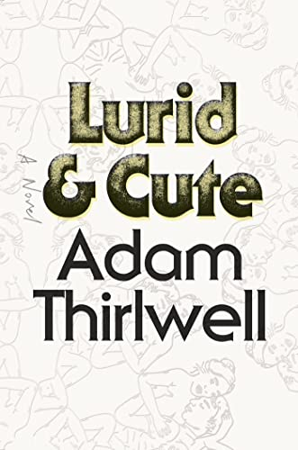 9780374292256: Lurid & Cute: A Novel