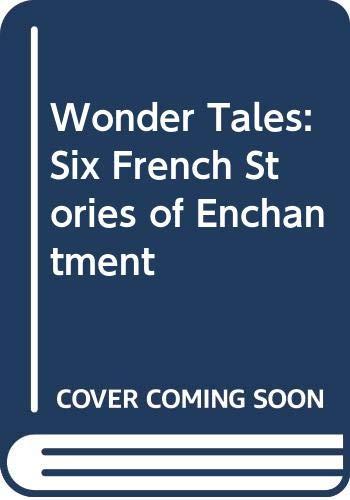 Wonder Tales: Six French Stories of Enchantment: Editor-Marina Warner; Editor-Gilbert
