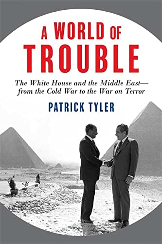 9780374292898: A World of Trouble: The White House and the Middle East--from the Cold War to the War on Terror
