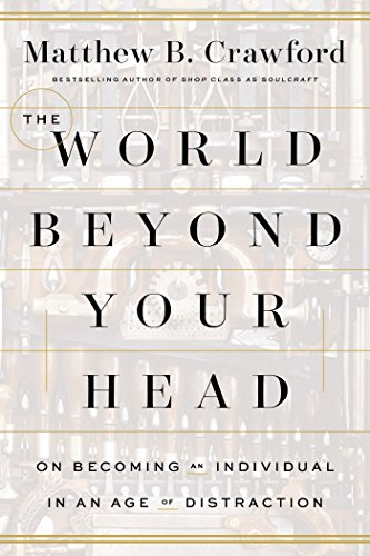 9780374292980: The World Beyond Your Head: On Becoming an Individual in an Age of Distraction