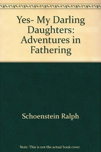 9780374293604: Yes, my darling daughters: Adventures in fathering