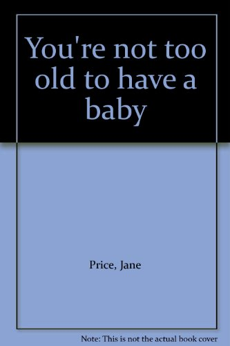 9780374296063: You're not too old to have a baby