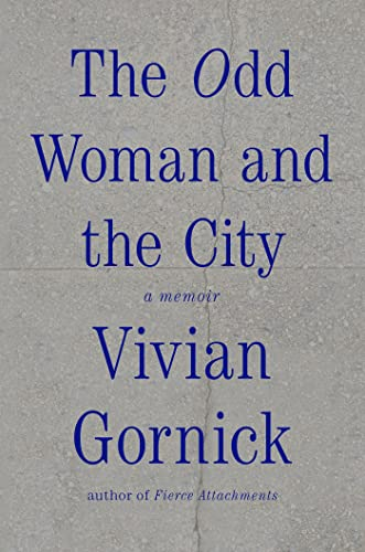 The Odd Woman and the City: A Memoir (Signed First Edition): Vivian Gornick