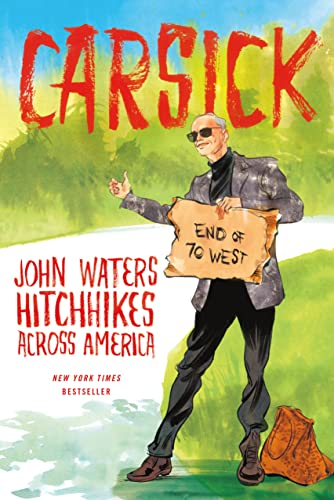 9780374298630: Carsick: John Waters Hitchhikes Across America