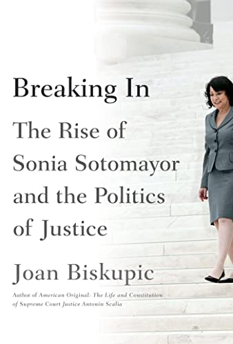9780374298746: Breaking In: The Rise of Sonia Sotomayor and the Politics of Justice