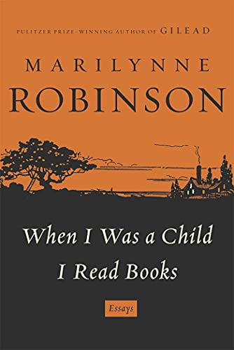 When I Was a Child I Read Books: Robinson, Marilynne