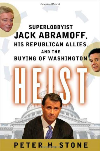 9780374299316: Heist: Superlobbyist Jack Abramoff, His Republican Allies, And the Buying of Washington