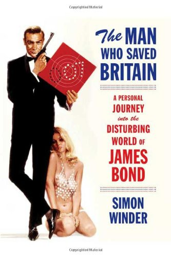 9780374299385: The Man Who Saved Britain: A Personal Journey into the Disturbing World of James Bond