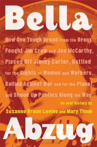 Bella Abzug: How One Tough Woman From: Suzanne Braun Levine