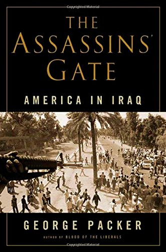 The Assassins' Gate: America in Iraq: Packer, George