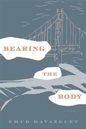 Bearing the Body(Signed First Edition): Havazelet, Ehud