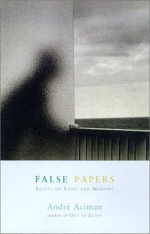 andre aciman false papers essays on exile and memory Essays on memory by the author of our of egyptwe remember not because we have false papers user review - not and the new republic, andre aciman was born in.