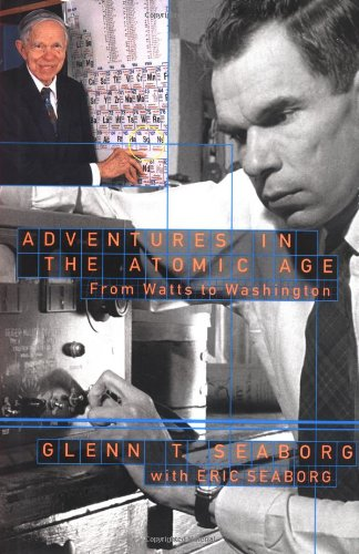 Adventures in the Atomic Age: From Watts: Seaborg, Glenn T.,